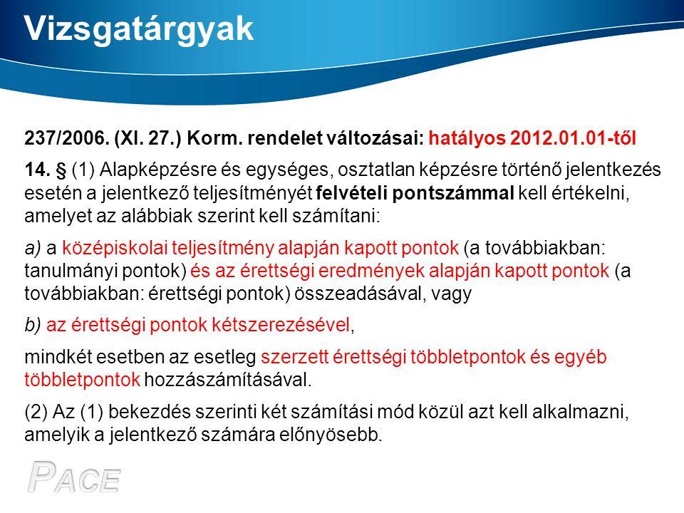 Vizsgatárgyak 237/2006. (XI. 27.) Korm. rendelet változásai: hatályos 2012.01.01-től 14. § (1) Alapképzésre és egységes, osztatlan képzésre történő je