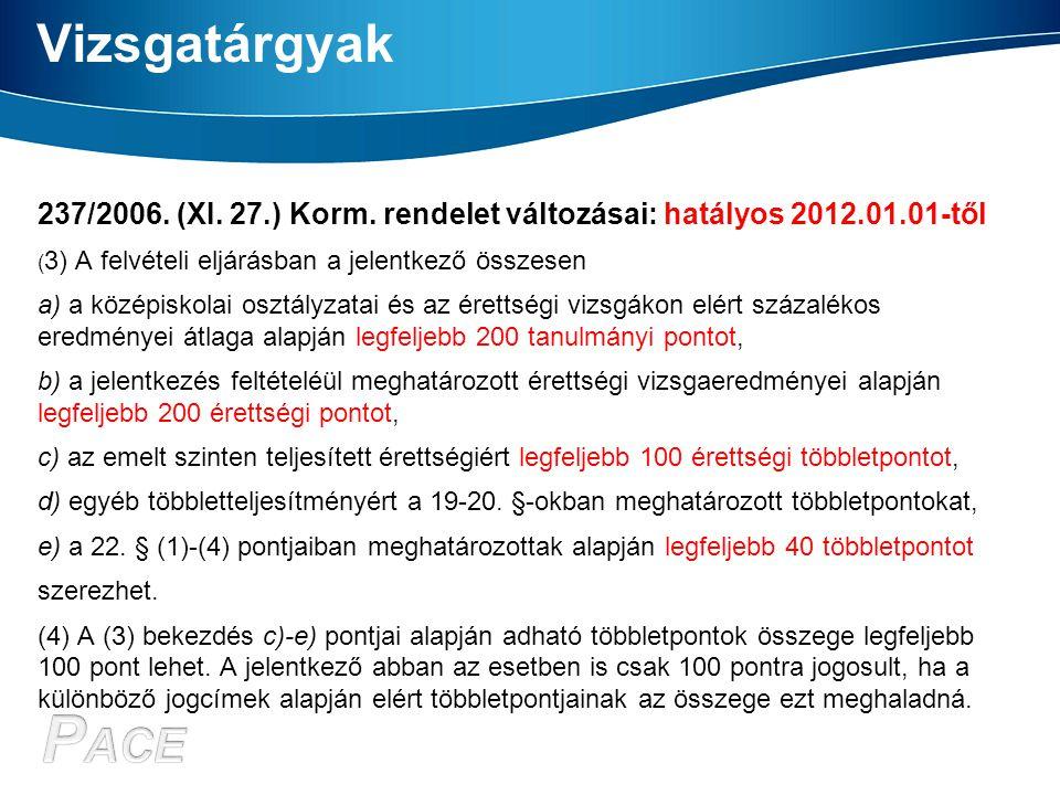 Vizsgatárgyak 237/2006. (XI. 27.) Korm. rendelet változásai: hatályos 2012.01.01-től ( 3) A felvételi eljárásban a jelentkező összesen a) a középiskol