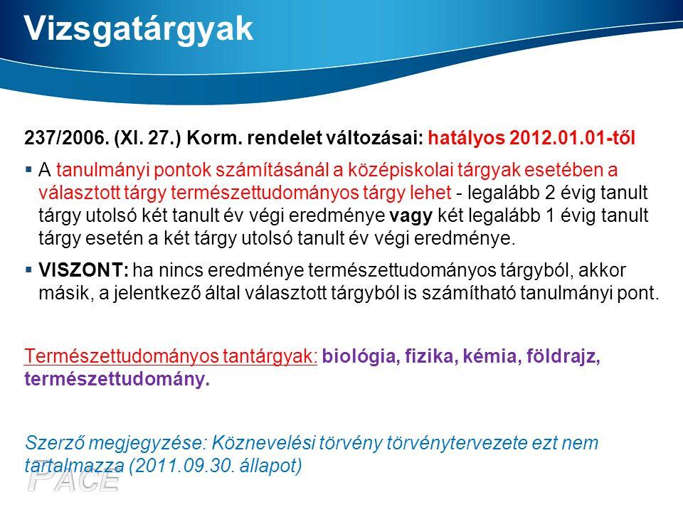 Vizsgatárgyak 237/2006. (XI. 27.) Korm. rendelet változásai: hatályos 2012.01.01-től  A tanulmányi pontok számításánál a középiskolai tárgyak esetébe