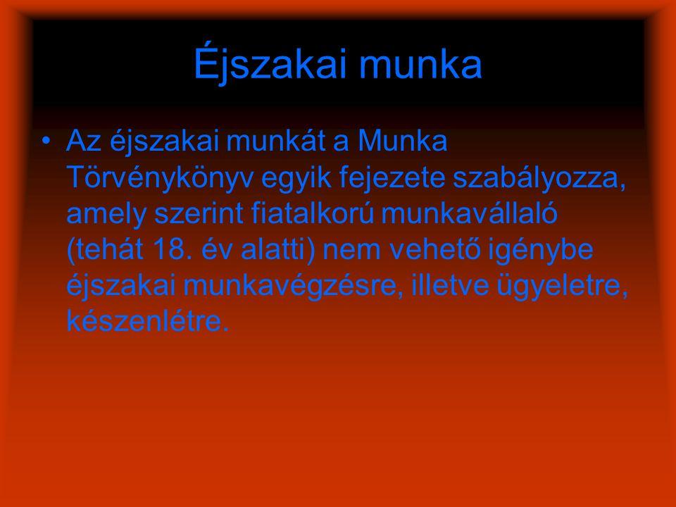 Éjszakai munka Az éjszakai munkát a Munka Törvénykönyv egyik fejezete szabályozza, amely szerint fiatalkorú munkavállaló (tehát 18.