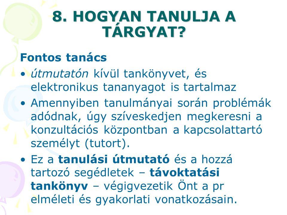 8. HOGYAN TANULJA A TÁRGYAT? Fontos tanács útmutatón kívül tankönyvet, és elektronikus tananyagot is tartalmaz Amennyiben tanulmányai során problémák
