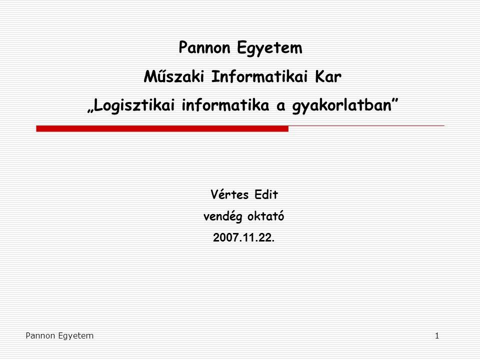 """Pannon Egyetem1 Műszaki Informatikai Kar """"Logisztikai informatika a gyakorlatban"""" Vértes Edit vendég oktató 2007.11.22."""