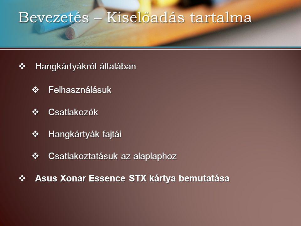 Bevezetés – Kiselőadás tartalma  Hangkártyákról általában  Felhasználásuk  Csatlakozók  Hangkártyák fajtái  Csatlakoztatásuk az alaplaphoz  Asus Xonar Essence STX kártya bemutatása