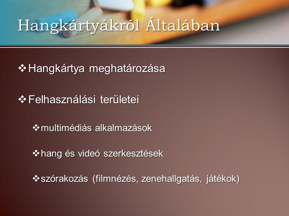 Hangkártyákról Általában  Hangkártya meghatározása  Felhasználási területei  multimédiás alkalmazások  hang és videó szerkesztések  szórakozás (f