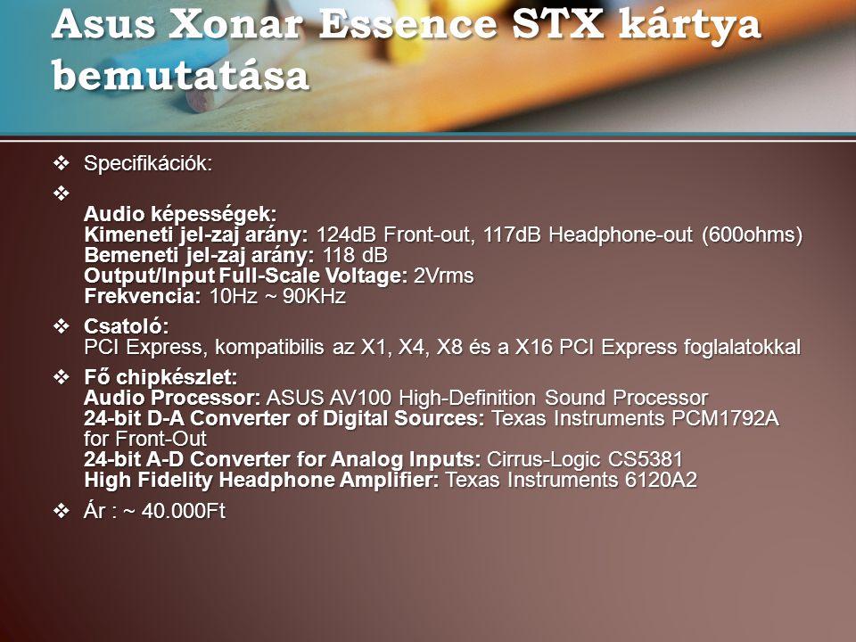 Asus Xonar Essence STX kártya bemutatása  Specifikációk:  Audio képességek: Kimeneti jel-zaj arány: 124dB Front-out, 117dB Headphone-out (600ohms) B