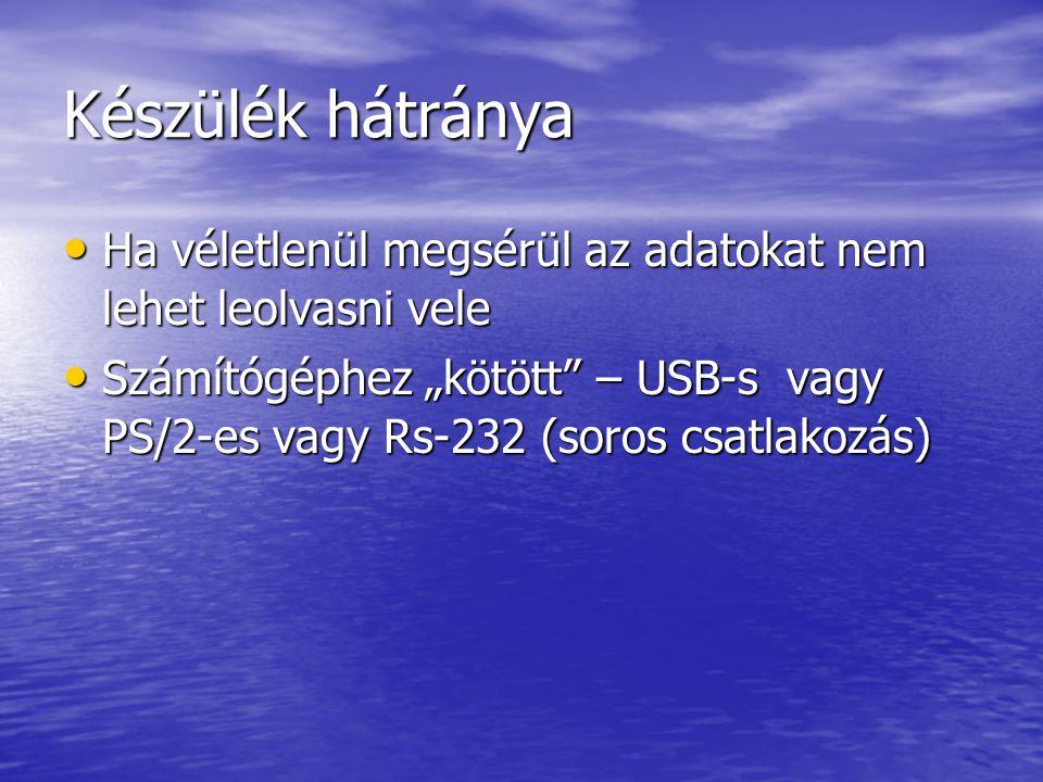 """Készülék hátránya Ha véletlenül megsérül az adatokat nem lehet leolvasni vele Ha véletlenül megsérül az adatokat nem lehet leolvasni vele Számítógéphez """"kötött – USB-s vagy PS/2-es vagy Rs-232 (soros csatlakozás) Számítógéphez """"kötött – USB-s vagy PS/2-es vagy Rs-232 (soros csatlakozás)"""