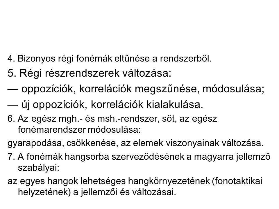 (6) Illabializáció: tör.üge > m. üge > ige. II.