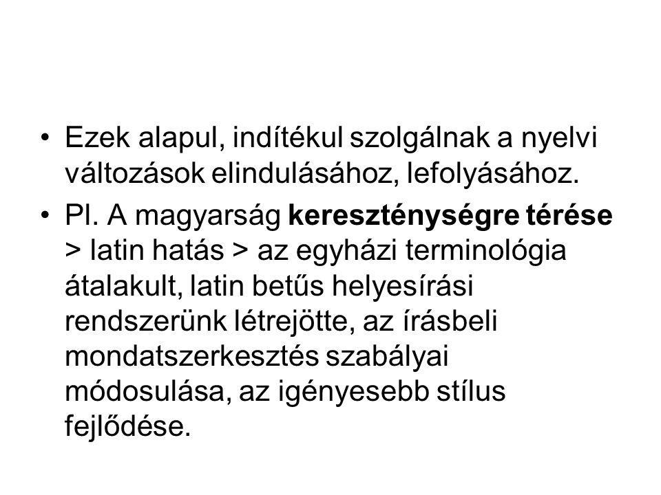 2. A nyelv külső története DE: Nem csak a nyelvben, hanem a nyelvvel is történhet valami élete során. Ilyen pl. a különböző nyelvek érintkezése, ennek