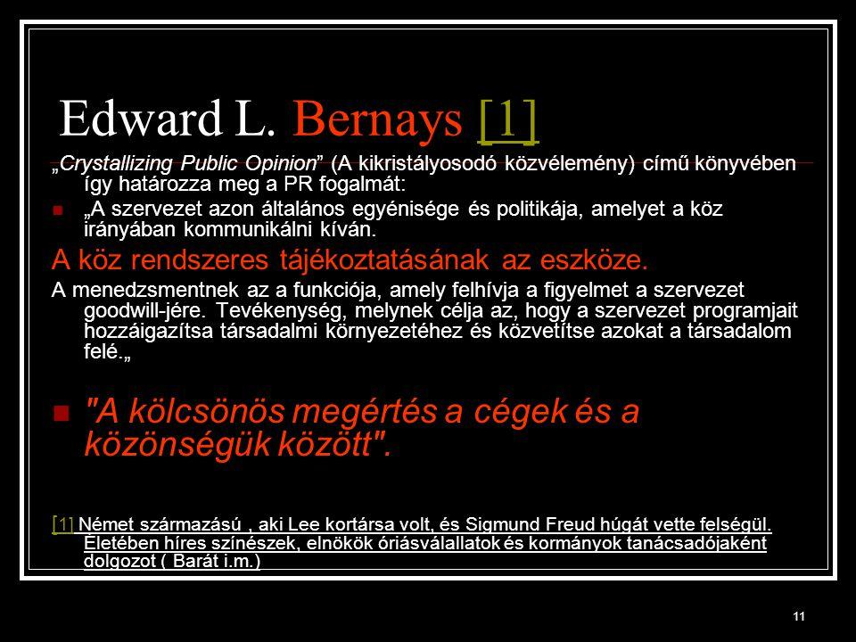 """11 Edward L. Bernays [1][1] """"Crystallizing Public Opinion"""" (A kikristályosodó közvélemény) című könyvében így határozza meg a PR fogalmát: """"A szerveze"""