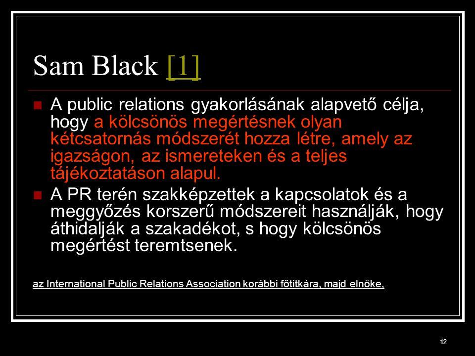 12 Sam Black [1][1] A public relations gyakorlásának alapvető célja, hogy a kölcsönös megértésnek olyan kétcsatornás módszerét hozza létre, amely az igazságon, az ismereteken és a teljes tájékoztatáson alapul.