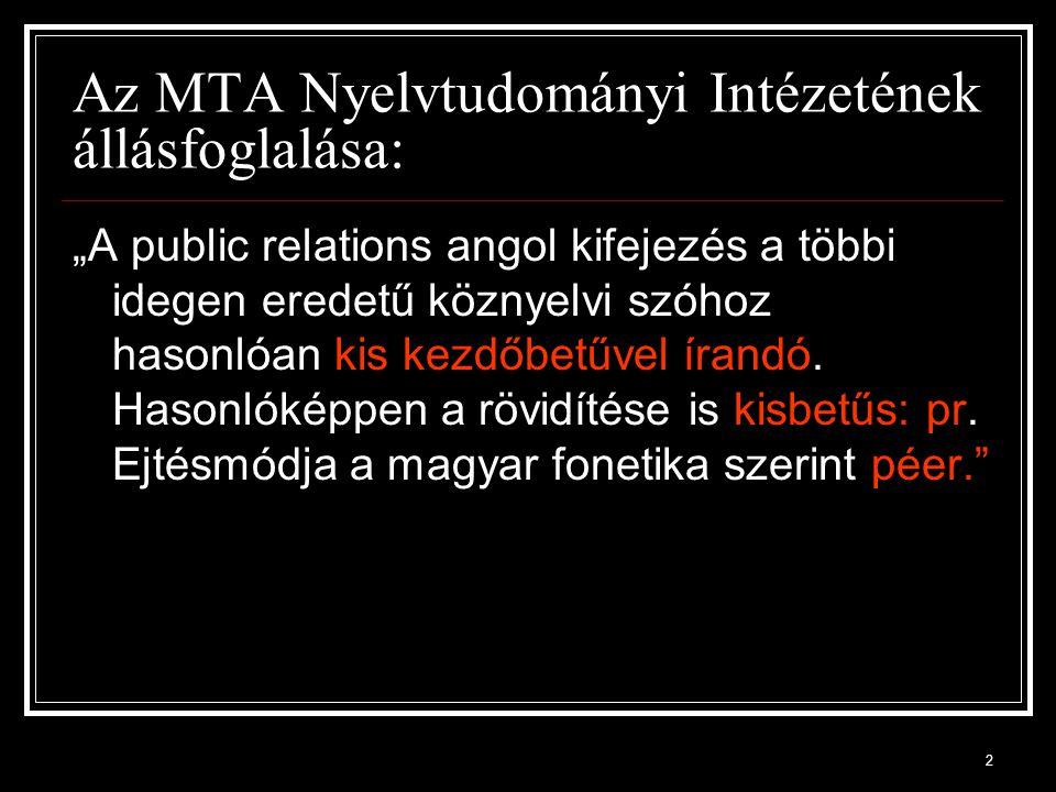 """2 Az MTA Nyelvtudományi Intézetének állásfoglalása: """"A public relations angol kifejezés a többi idegen eredetű köznyelvi szóhoz hasonlóan kis kezdőbetűvel írandó."""