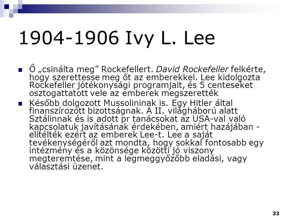 """33 1904-1906 Ivy L. Lee Ő """"csinálta meg"""" Rockefellert. David Rockefeller felkérte, hogy szerettesse meg őt az emberekkel. Lee kidolgozta Rockefeller j"""