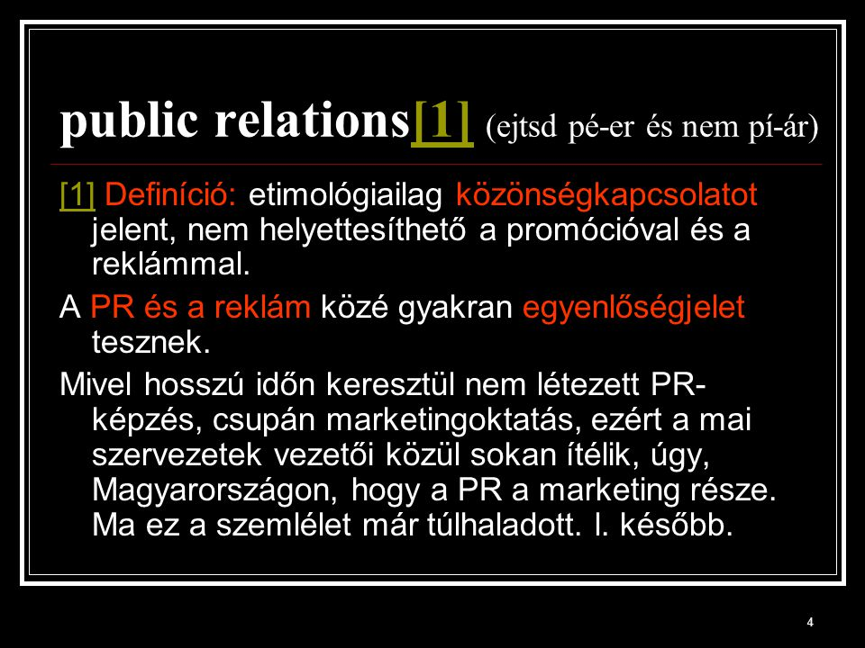4 public relations[1] (ejtsd pé-er és nem pí-ár)[1] [1] Definíció: etimológiailag közönségkapcsolatot jelent, nem helyettesíthető a promócióval és a r