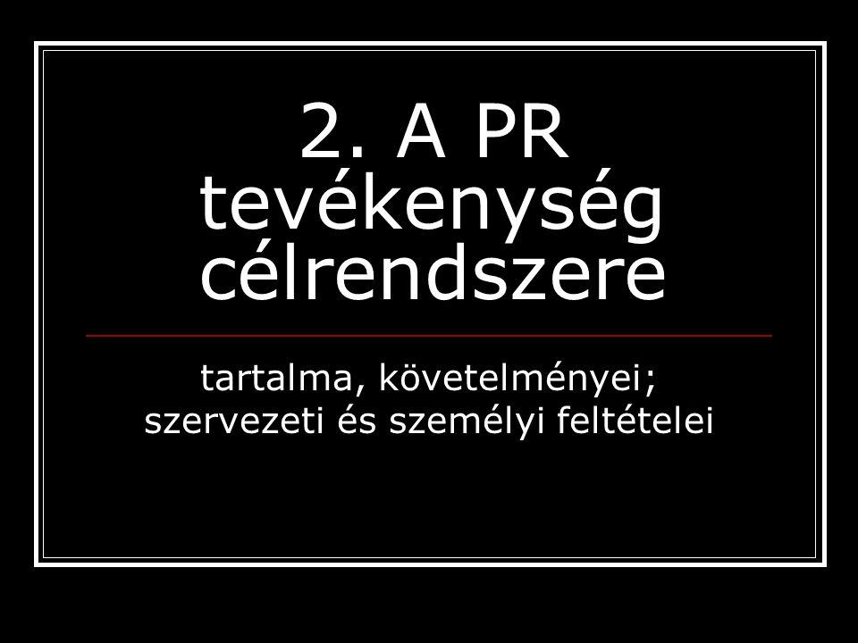 2. A PR tevékenység célrendszere tartalma, követelményei; szervezeti és személyi feltételei