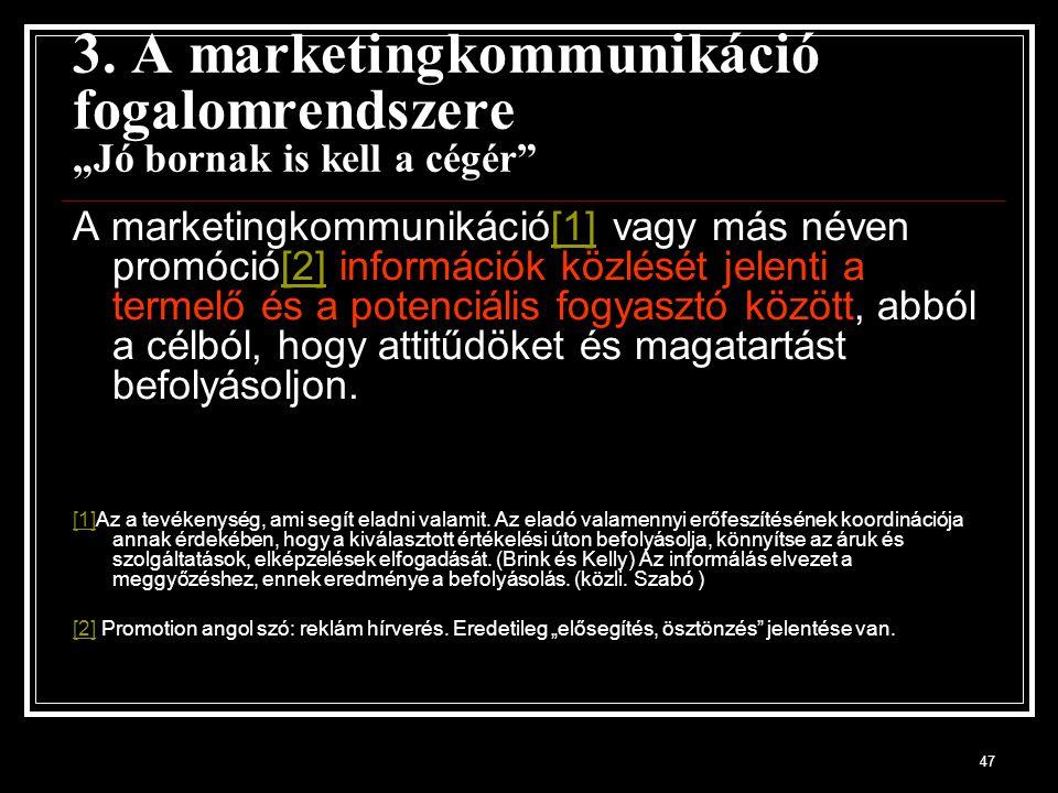 """47 3. A marketingkommunikáció fogalomrendszere """"Jó bornak is kell a cégér"""" A marketingkommunikáció[1] vagy más néven promóció[2] információk közlését"""