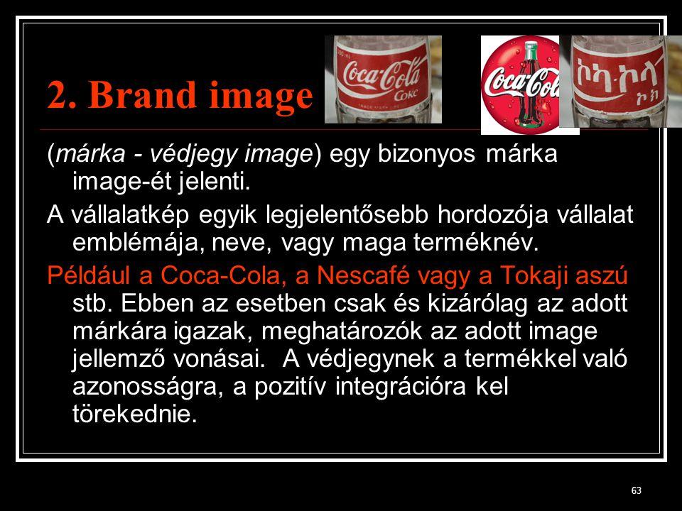 63 2. Brand image (márka - védjegy image) egy bizonyos márka image-ét jelenti. A vállalatkép egyik legjelentősebb hordozója vállalat emblémája, neve,