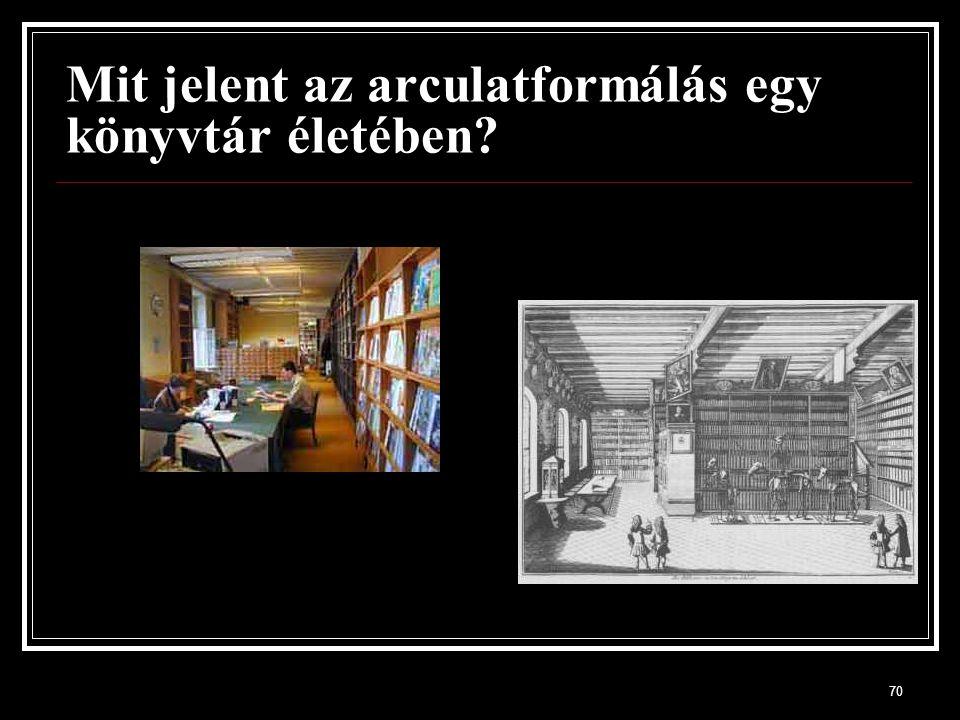 70 Mit jelent az arculatformálás egy könyvtár életében?