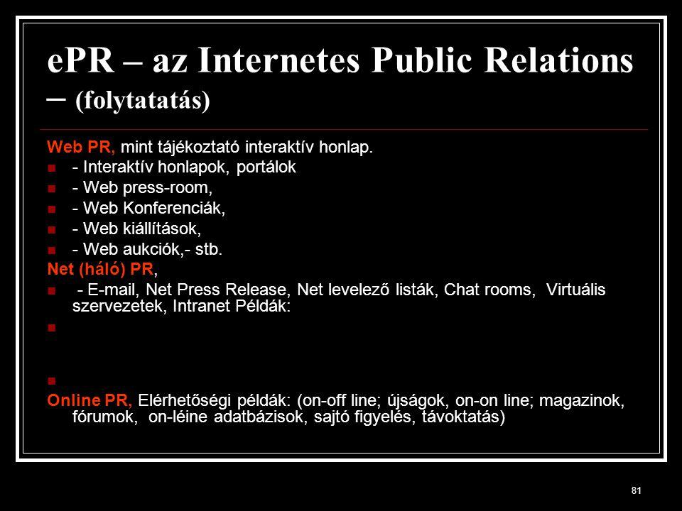 81 ePR – az Internetes Public Relations – (folytatatás) Web PR, mint tájékoztató interaktív honlap. - Interaktív honlapok, portálok - Web press-room,