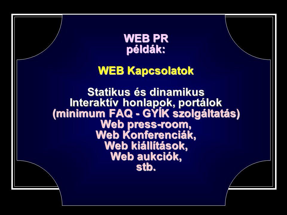 WEB PR példák: WEB Kapcsolatok Statikus és dinamikus Interaktív honlapok, portálok (minimum FAQ - GYÍK szolgáltatás) Web press-room, Web Konferenciák, Web kiállítások, Web aukciók, stb.