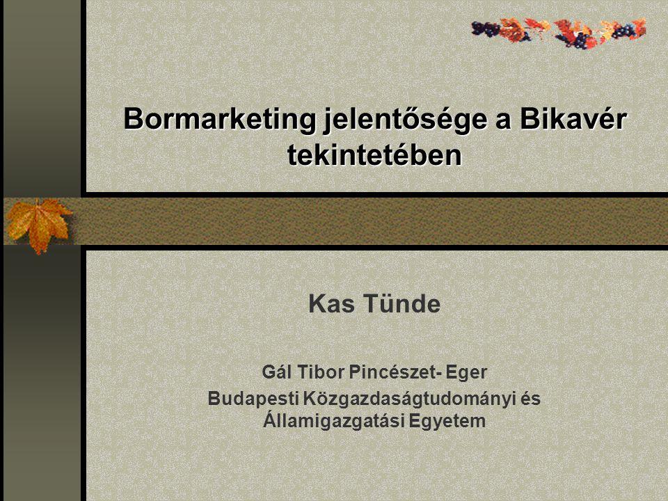 Bormarketing jelentősége a Bikavér tekintetében Kas Tünde Gál Tibor Pincészet- Eger Budapesti Közgazdaságtudományi és Államigazgatási Egyetem