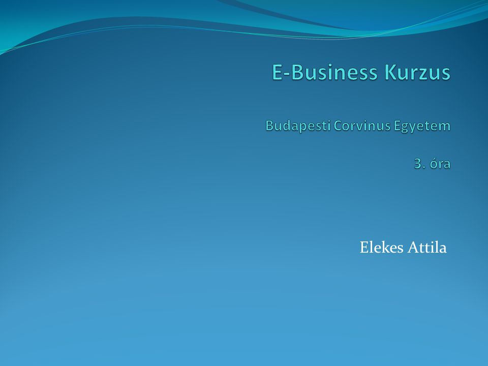 Óra Tartalma Bevezetés az e-business világába III.