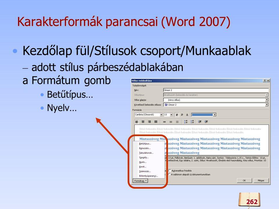Karakterformák parancsai (Word 2007) Kezdőlap fül/Stílusok csoport/Munkaablak – adott stílus párbeszédablakában a Formátum gomb Betűtípus… Nyelv… 262