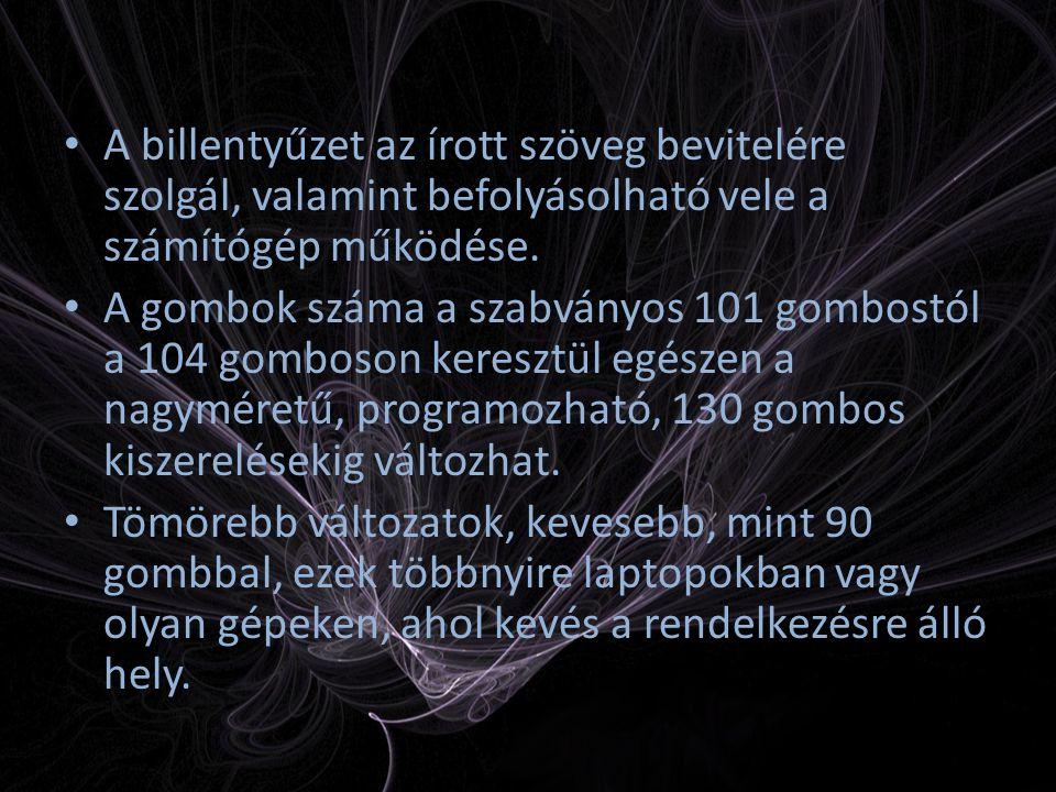 A billentyűzet az írott szöveg bevitelére szolgál, valamint befolyásolható vele a számítógép működése. A gombok száma a szabványos 101 gombostól a 104