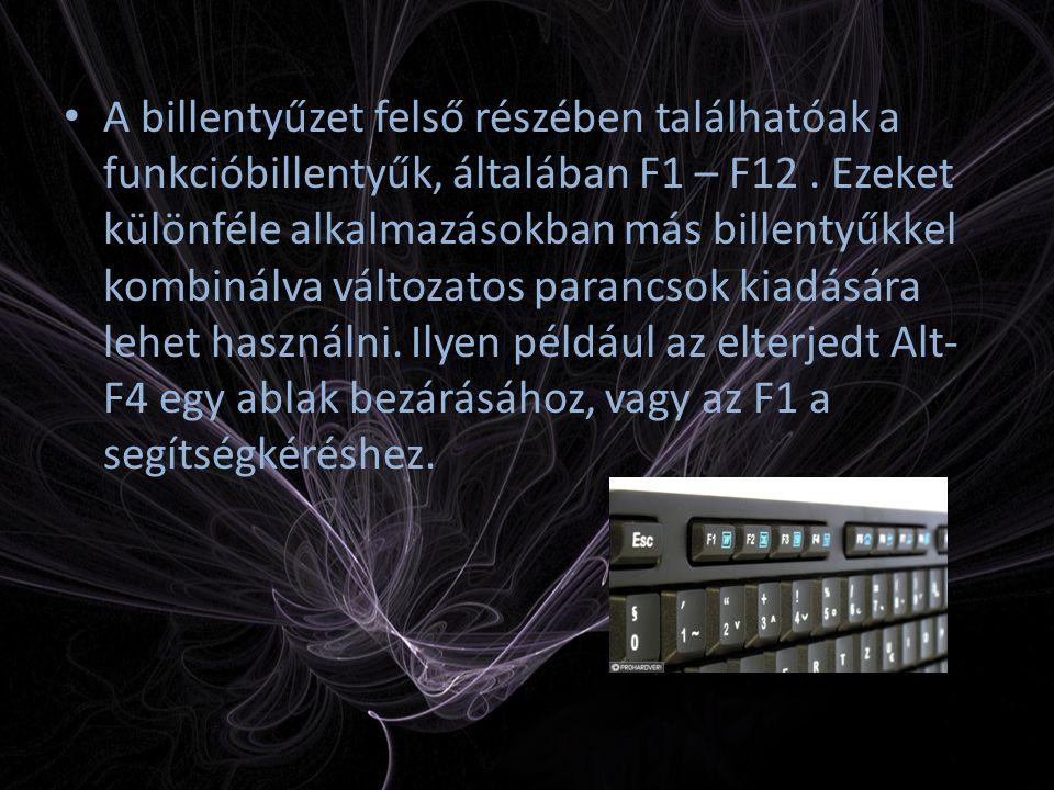 A billentyűzet felső részében találhatóak a funkcióbillentyűk, általában F1 – F12. Ezeket különféle alkalmazásokban más billentyűkkel kombinálva válto