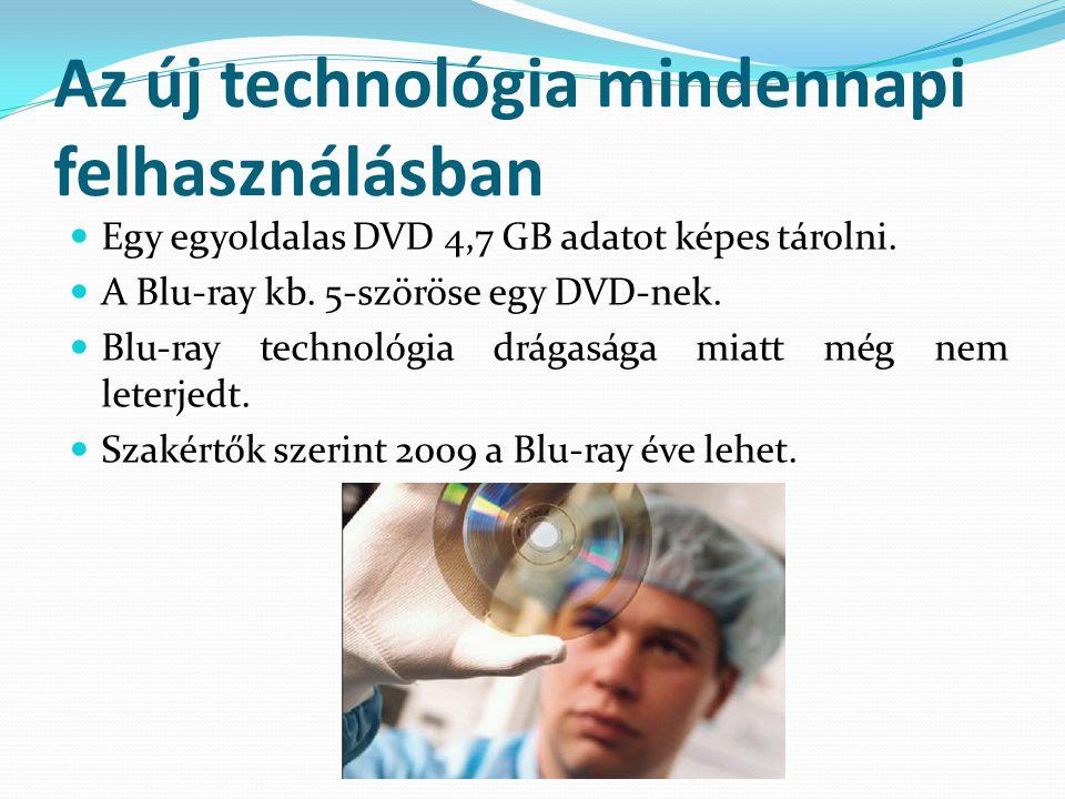 Az új technológia mindennapi felhasználásban Egy egyoldalas DVD 4,7 GB adatot képes tárolni.