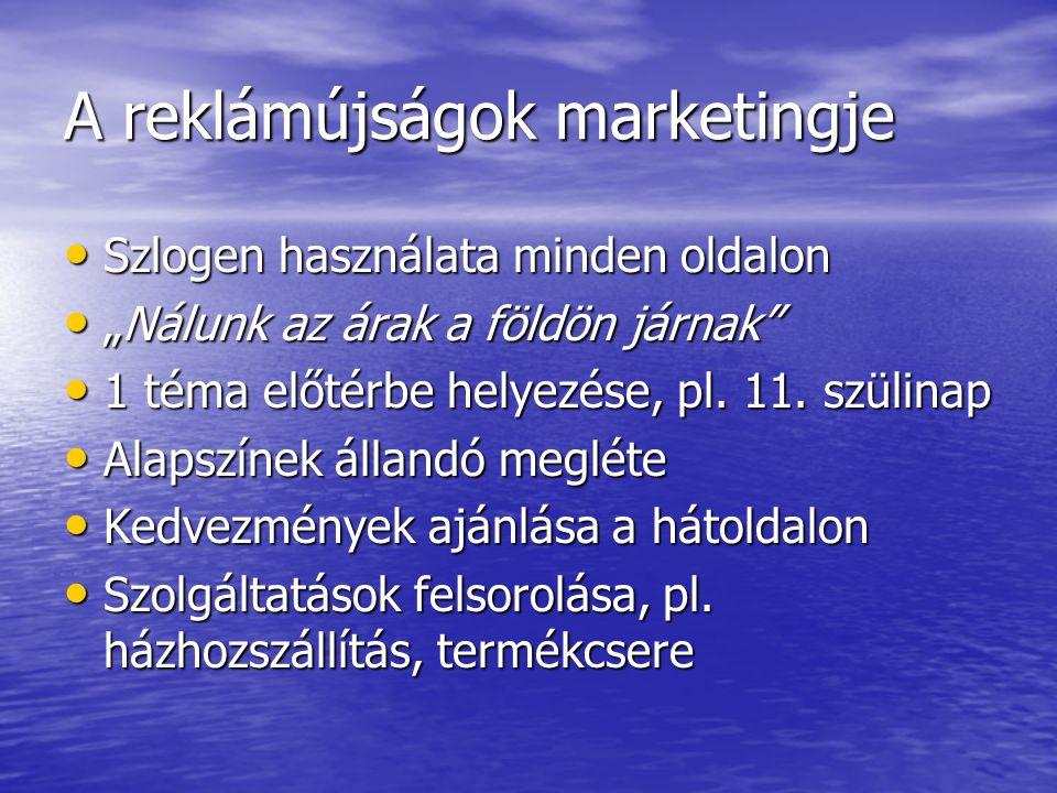 """A reklámújságok marketingje Szlogen használata minden oldalon Szlogen használata minden oldalon """"Nálunk az árak a földön járnak"""" """"Nálunk az árak a föl"""
