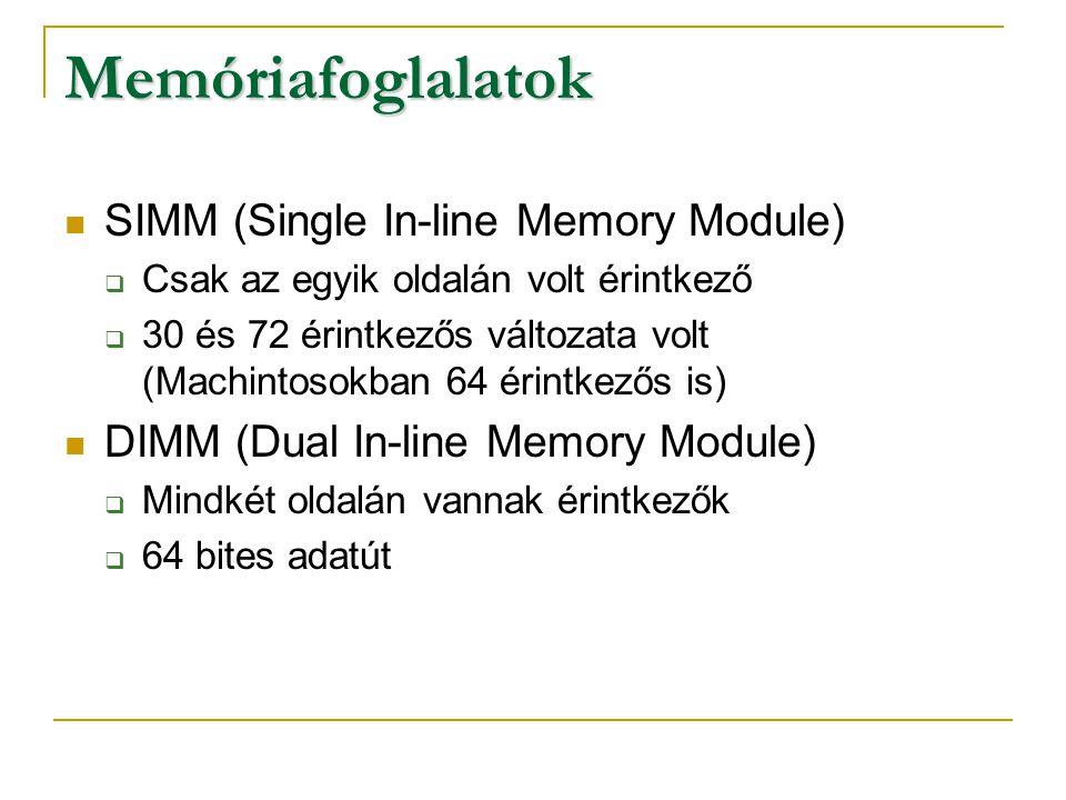 Memóriafoglalatok SIMM (Single In-line Memory Module)  Csak az egyik oldalán volt érintkező  30 és 72 érintkezős változata volt (Machintosokban 64 é