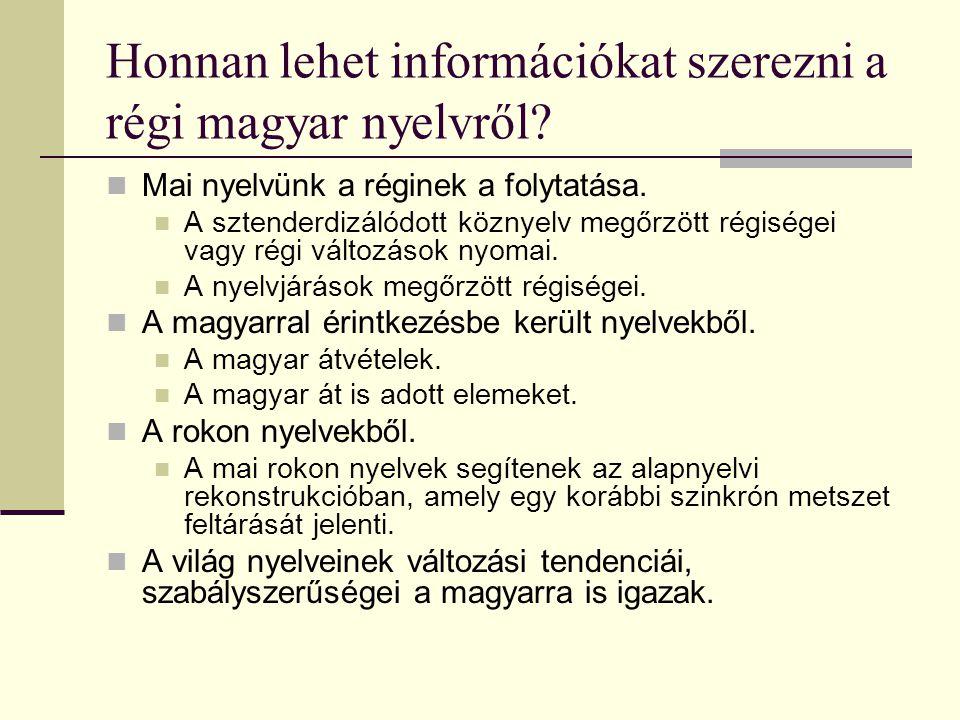 Honnan lehet információkat szerezni a régi magyar nyelvről? Mai nyelvünk a réginek a folytatása. A sztenderdizálódott köznyelv megőrzött régiségei vag