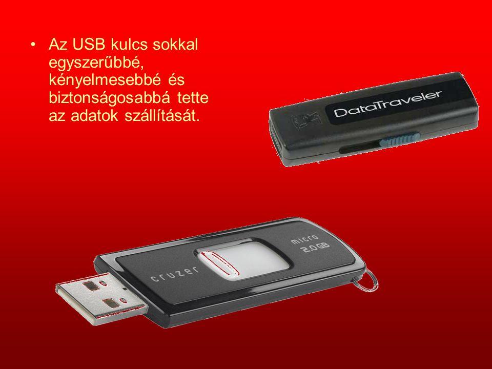 Az USB kulcs sokkal egyszerűbbé, kényelmesebbé és biztonságosabbá tette az adatok szállítását.