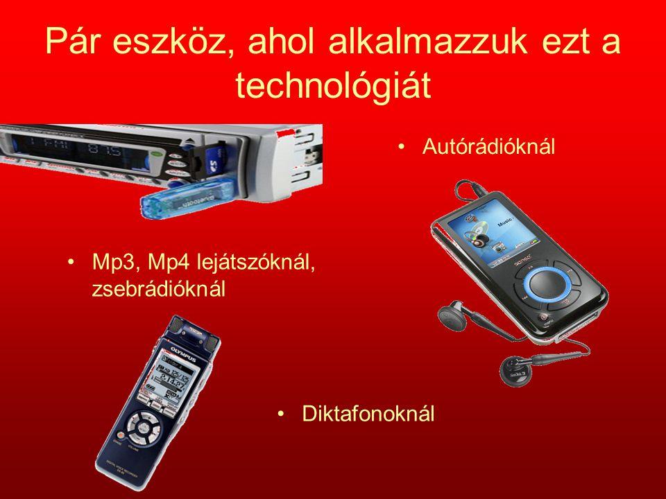 Pár eszköz, ahol alkalmazzuk ezt a technológiát Autórádióknál Mp3, Mp4 lejátszóknál, zsebrádióknál Diktafonoknál