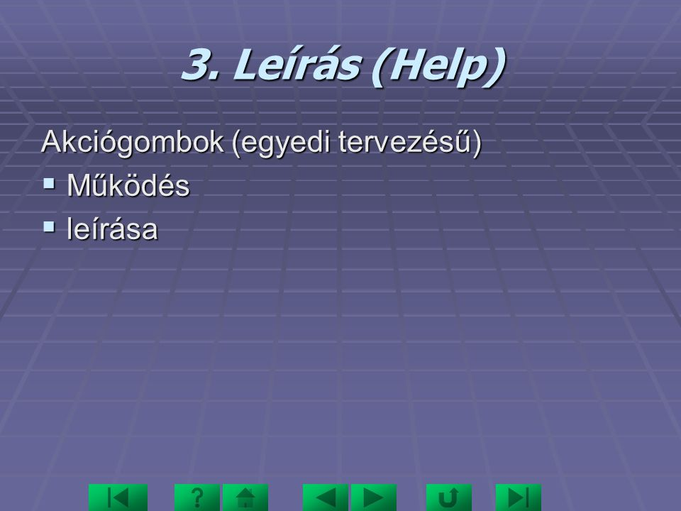 3. Leírás (Help) Akciógombok (egyedi tervezésű)  Működés  leírása