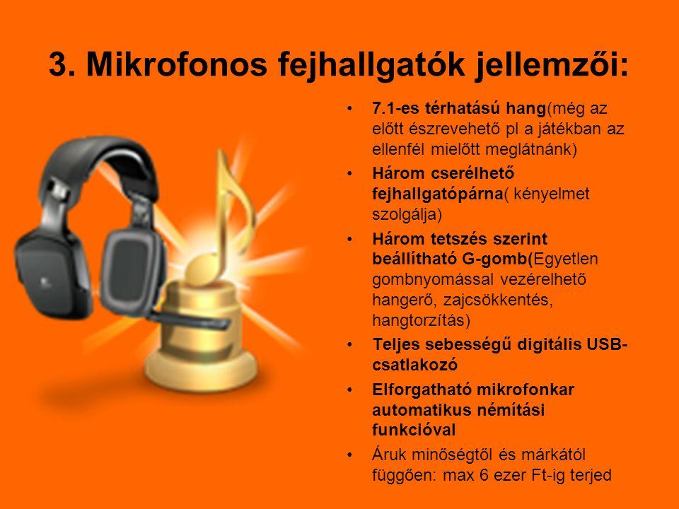 3. Mikrofonos fejhallgatók jellemzői: 7.1-es térhatású hang(még az előtt észrevehető pl a játékban az ellenfél mielőtt meglátnánk) Három cserélhető fe