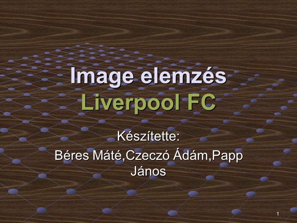 1 Image elemzés Liverpool FC Készítette: Béres Máté,Czeczó Ádám,Papp János