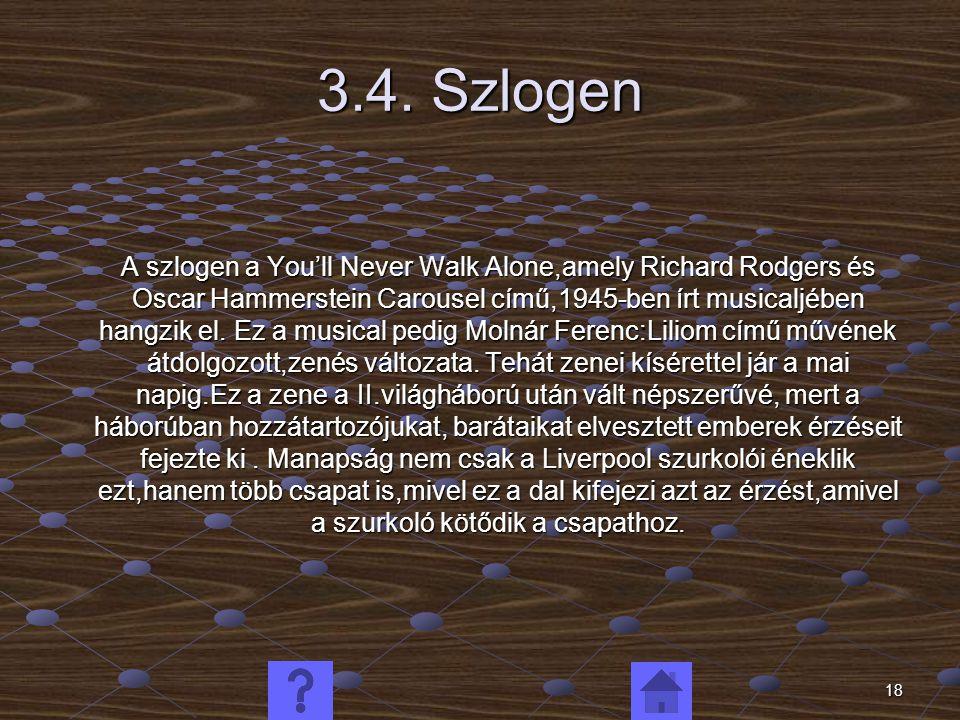 18 3.4. Szlogen A szlogen a You'll Never Walk Alone,amely Richard Rodgers és Oscar Hammerstein Carousel című,1945-ben írt musicaljében hangzik el. Ez
