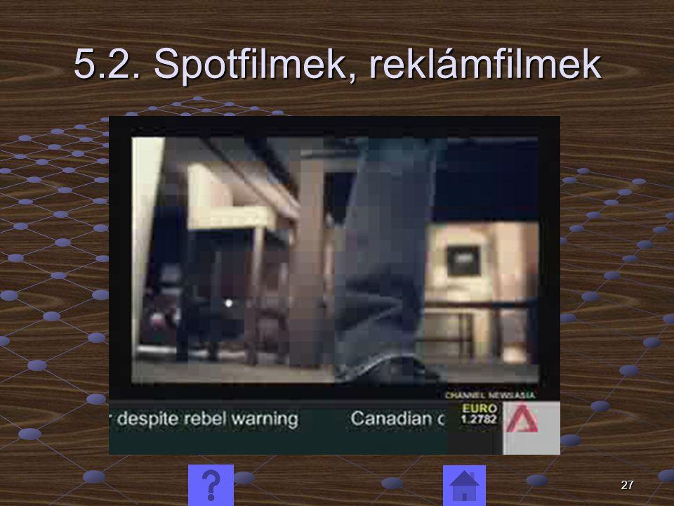 27 5.2. Spotfilmek, reklámfilmek