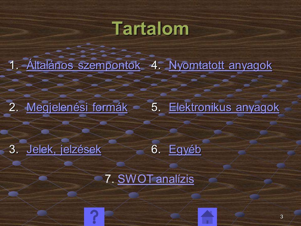 3 Tartalom 1.Általános szempontok Általános szempontokÁltalános szempontok 2.Megjelenési formák Megjelenési formákMegjelenési formák 3.Jelek, jelzések Jelek, jelzésekJelek, jelzések 4.Nyomtatott anyagok Nyomtatott anyagokNyomtatott anyagok 5.Elektronikus anyagok Elektronikus anyagokElektronikus anyagok 6.Egyéb Egyéb 7.