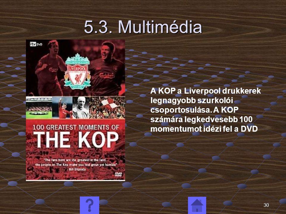 30 5.3. Multimédia A KOP a Liverpool drukkerek legnagyobb szurkolói csoportosulása. A KOP számára legkedvesebb 100 momentumot idézi fel a DVD
