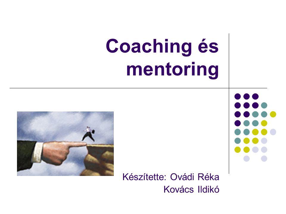 Coaching és mentoring Készítette: Ovádi Réka Kovács Ildikó