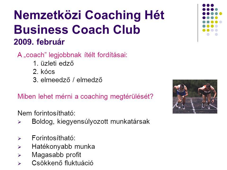 """Nemzetközi Coaching Hét Business Coach Club 2009. február A """"coach"""" legjobbnak ítélt fordításai: 1. üzleti edző 2. kócs 3. elmeedző / elmedző Miben le"""