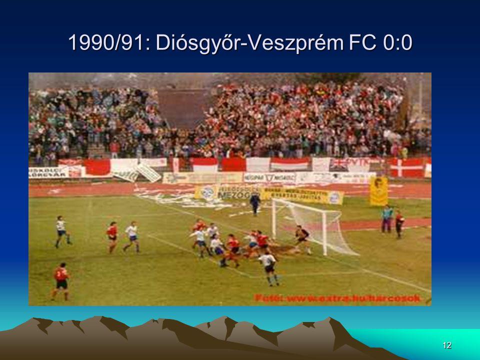 12 1990/91: Diósgyőr-Veszprém FC 0:0