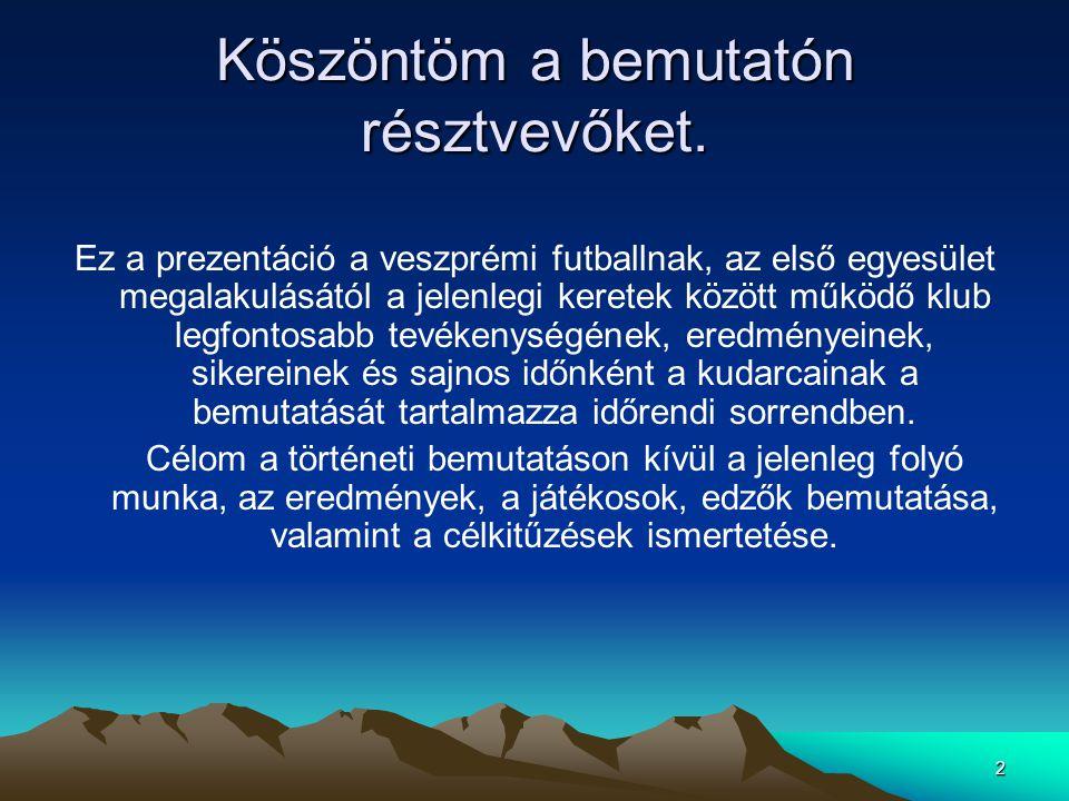 2 Köszöntöm a bemutatón résztvevőket. Ez a prezentáció a veszprémi futballnak, az első egyesület megalakulásától a jelenlegi keretek között működő klu