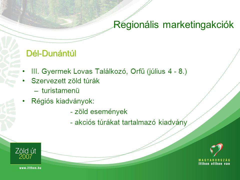 Regionális marketingakciók Dél-Dunántúl III. Gyermek Lovas Találkozó, Orfű (július 4 - 8.) Szervezett zöld túrák –turistamenü Régiós kiadványok: - zöl