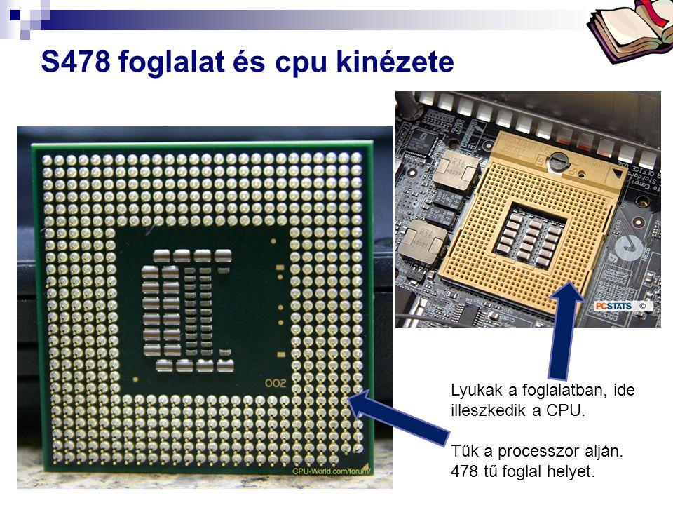 Bóta Laca S478 foglalat és cpu kinézete Lyukak a foglalatban, ide illeszkedik a CPU. Tűk a processzor alján. 478 tű foglal helyet.