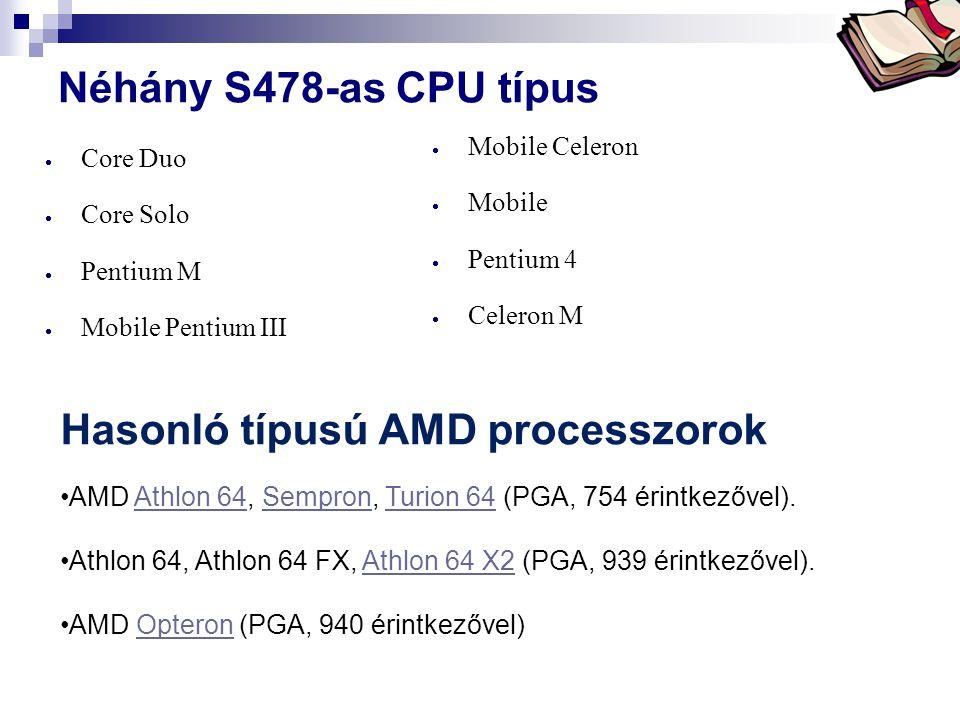 Bóta Laca Néhány S478-as CPU típus  Core Duo  Core Solo  Pentium M  Mobile Pentium III  Mobile Celeron  Mobile  Pentium 4  Celeron M Hasonló t