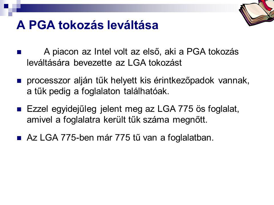 Bóta Laca A PGA tokozás leváltása A piacon az Intel volt az első, aki a PGA tokozás leváltására bevezette az LGA tokozást processzor alján tűk helyett