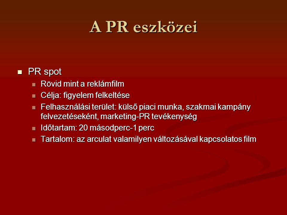 A PR eszközei PR spot PR spot Rövid mint a reklámfilm Rövid mint a reklámfilm Célja: figyelem felkeltése Célja: figyelem felkeltése Felhasználási terü
